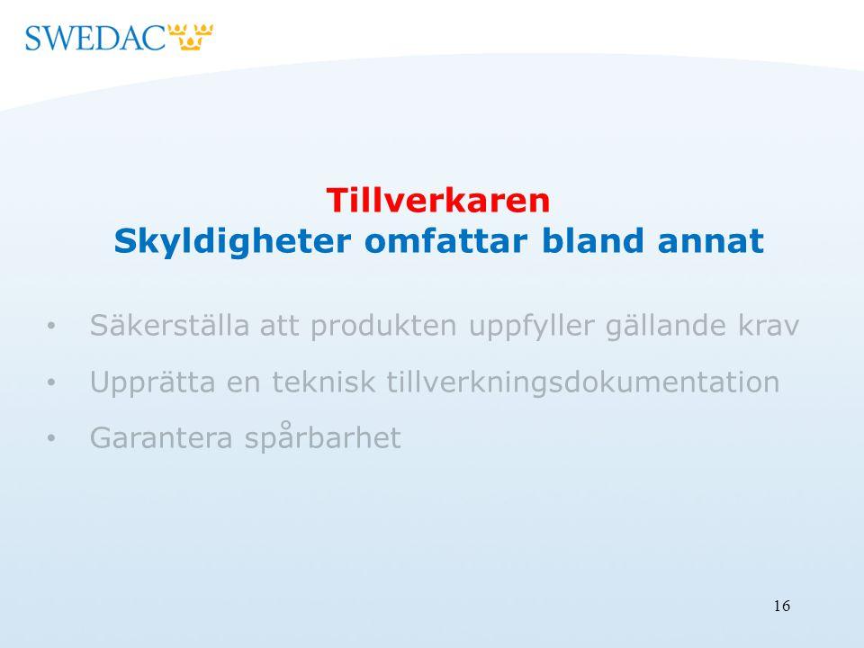 16 Tillverkaren Skyldigheter omfattar bland annat Säkerställa att produkten uppfyller gällande krav Upprätta en teknisk tillverkningsdokumentation Garantera spårbarhet