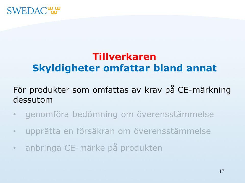17 Tillverkaren Skyldigheter omfattar bland annat För produkter som omfattas av krav på CE-märkning dessutom genomföra bedömning om överensstämmelse u