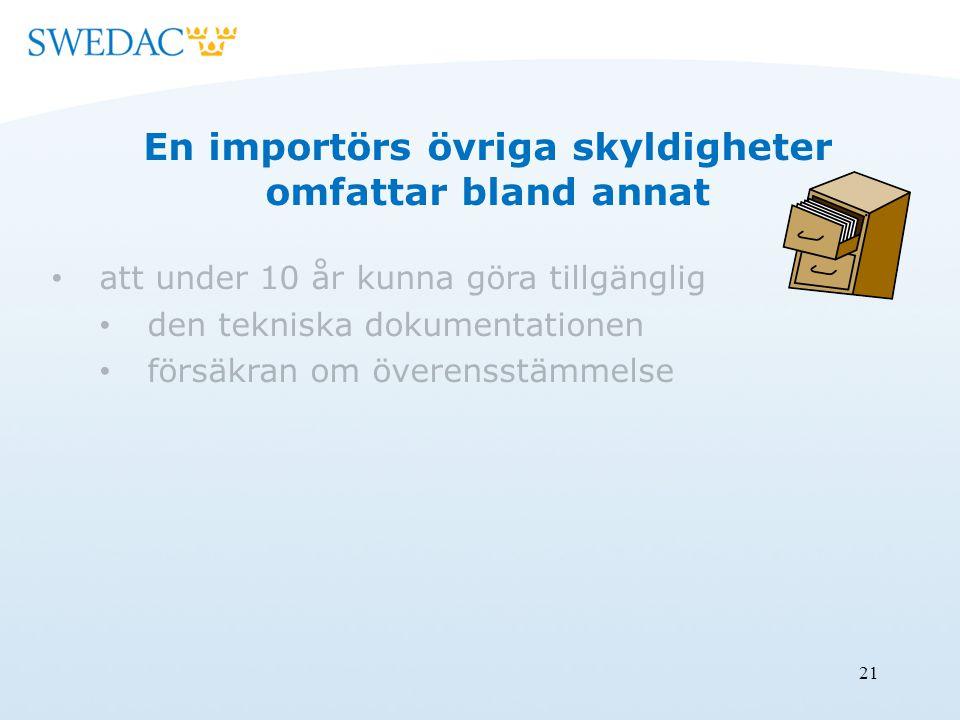 21 En importörs övriga skyldigheter omfattar bland annat att under 10 år kunna göra tillgänglig den tekniska dokumentationen försäkran om överensstämmelse