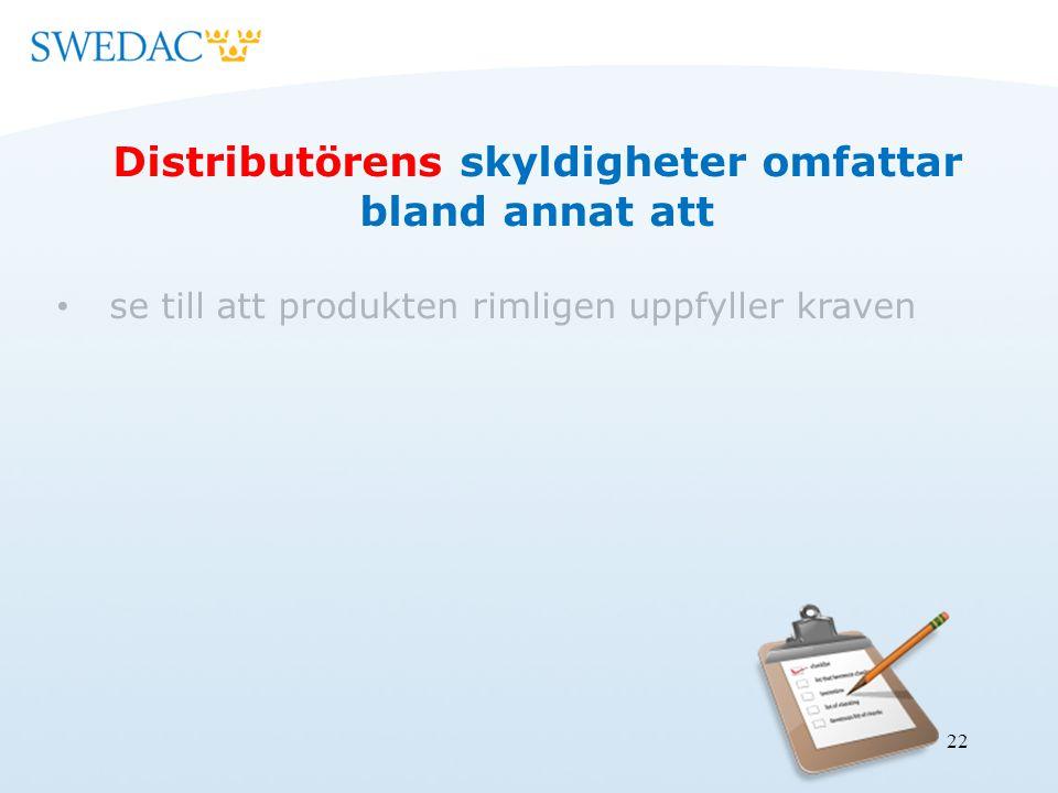 22 Distributörens skyldigheter omfattar bland annat att se till att produkten rimligen uppfyller kraven