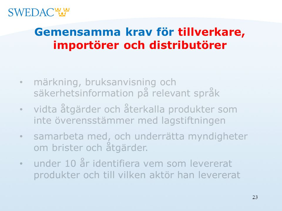 23 Gemensamma krav för tillverkare, importörer och distributörer märkning, bruksanvisning och säkerhetsinformation på relevant språk vidta åtgärder och återkalla produkter som inte överensstämmer med lagstiftningen samarbeta med, och underrätta myndigheter om brister och åtgärder.