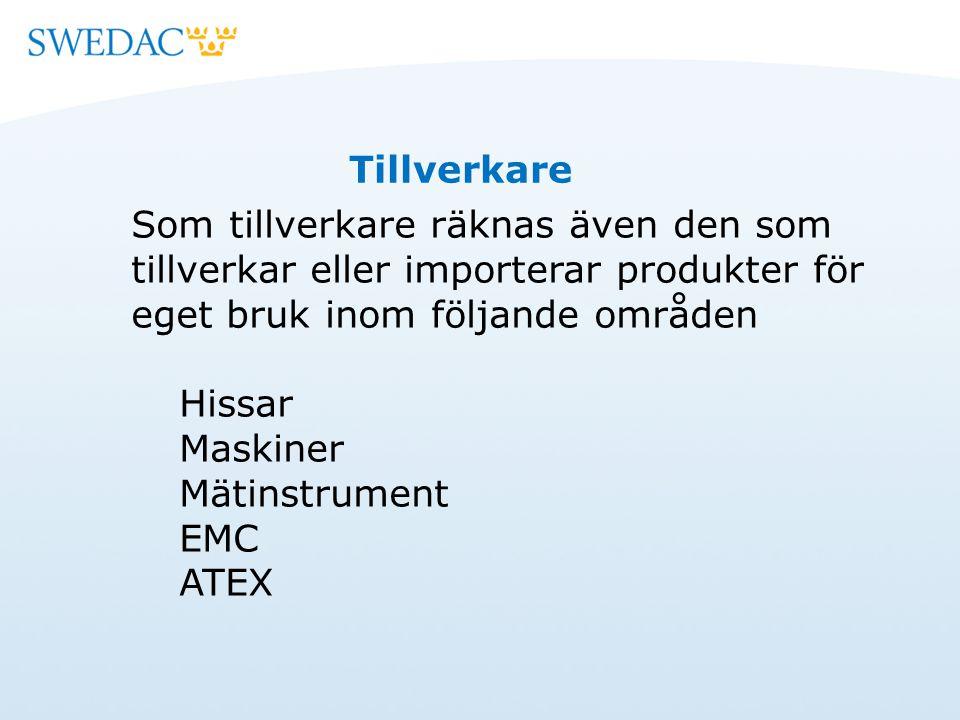 Som tillverkare räknas även den som tillverkar eller importerar produkter för eget bruk inom följande områden Hissar Maskiner Mätinstrument EMC ATEX Tillverkare