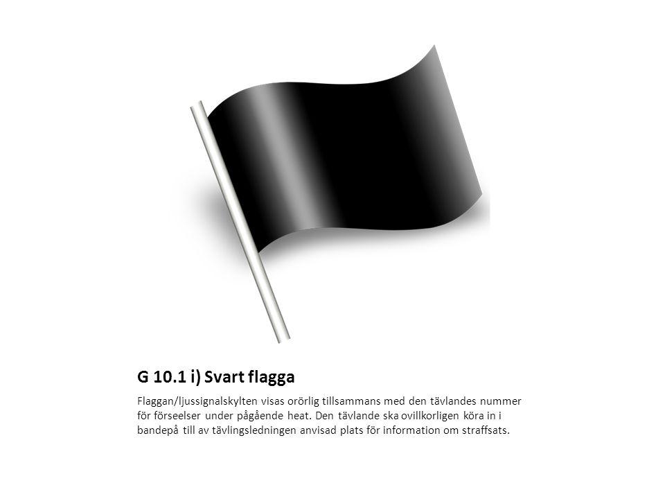 G 10.1 i) Svart flagga Flaggan/ljussignalskylten visas orörlig tillsammans med den tävlandes nummer för förseelser under pågående heat. Den tävlande s