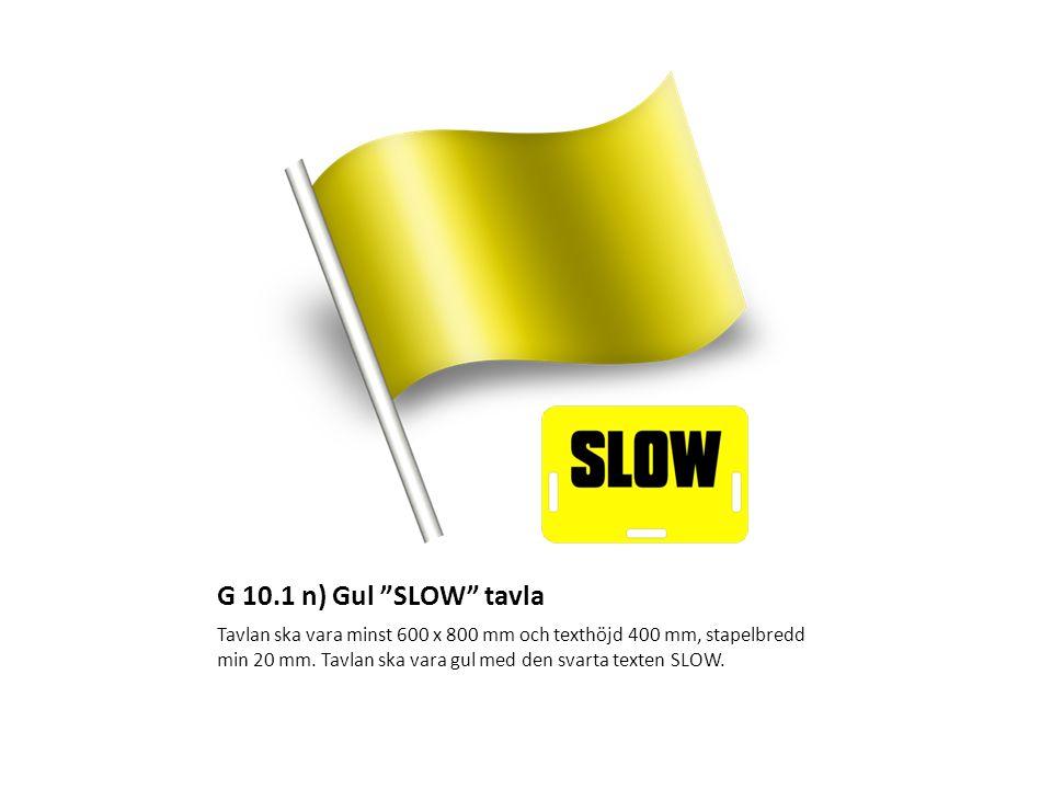 """G 10.1 n) Gul """"SLOW"""" tavla Tavlan ska vara minst 600 x 800 mm och texthöjd 400 mm, stapelbredd min 20 mm. Tavlan ska vara gul med den svarta texten SL"""