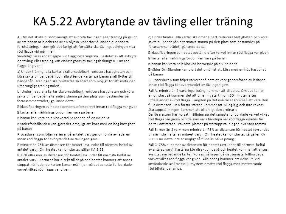 KA 5.22 Avbrytande av tävling eller träning A. Om det skulle bli nödvändigt att avbryta tävlingen eller träning på grund av att banan är blockerad av