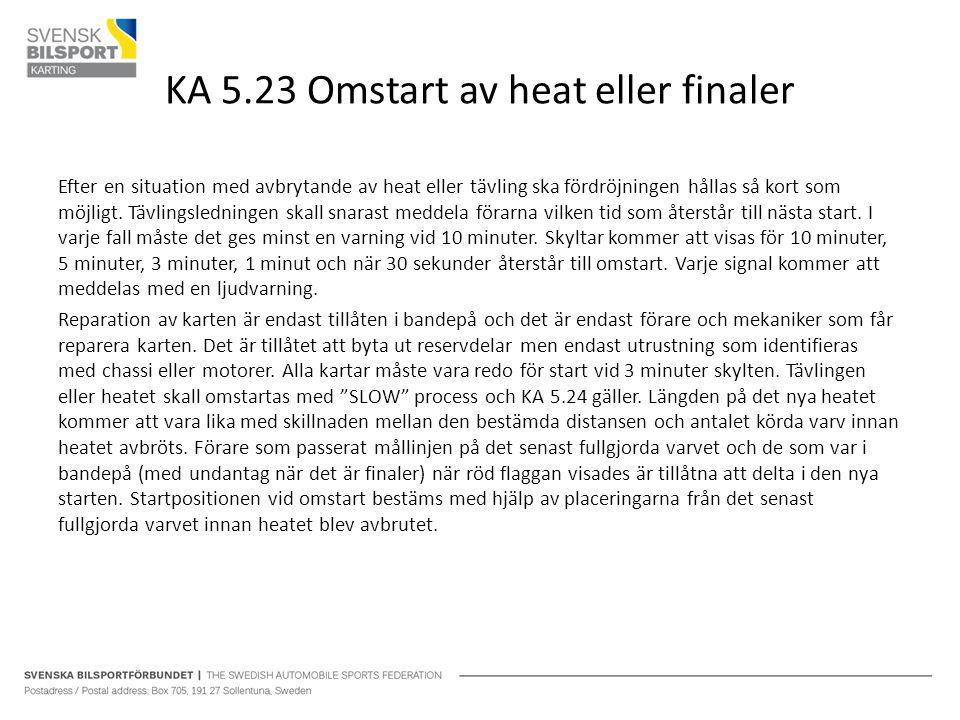 KA 5.23 Omstart av heat eller finaler Efter en situation med avbrytande av heat eller tävling ska fördröjningen hållas så kort som möjligt. Tävlingsle