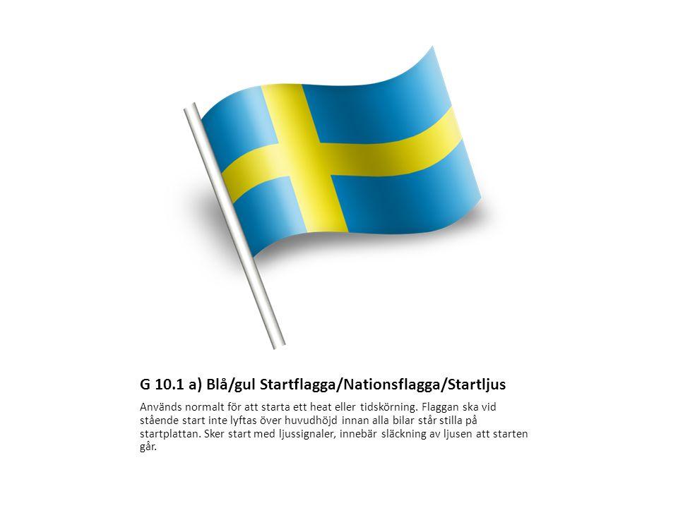 G 10.1 a) Blå/gul Startflagga/Nationsflagga/Startljus Används normalt för att starta ett heat eller tidskörning. Flaggan ska vid stående start inte ly