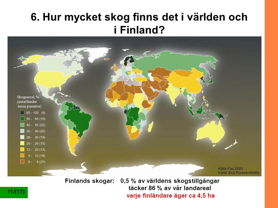 11/(17) 6. Hur mycket skog finns det i världen och i Finland? Finlands skogar:0,5 % av världens skogstillgångar täcker 86 % av vår landareal varje fin