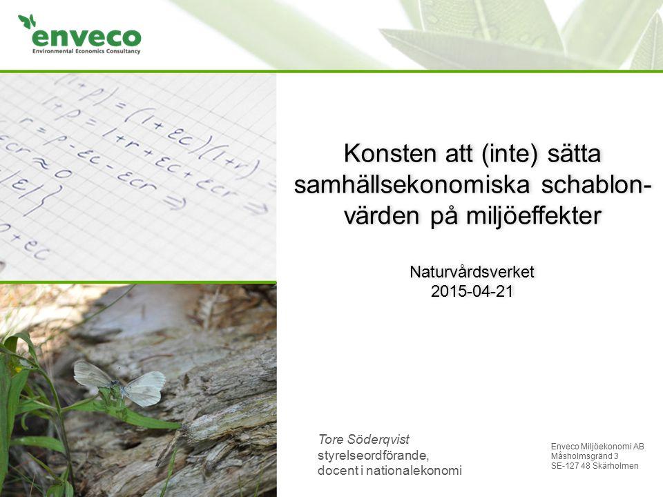 Enveco Miljöekonomi AB www.enveco.se1 Konsten att (inte) sätta samhällsekonomiska schablon- värden på miljöeffekter Naturvårdsverket 2015-04-21 Enveco