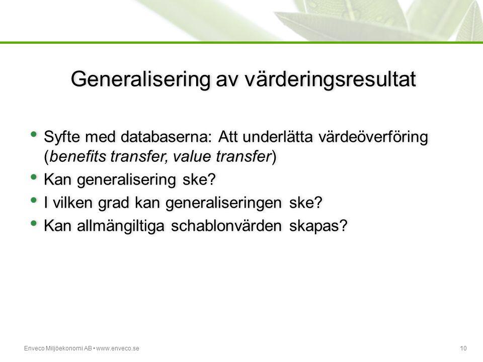 Enveco Miljöekonomi AB www.enveco.se10 Generalisering av värderingsresultat Syfte med databaserna: Att underlätta värdeöverföring (benefits transfer,