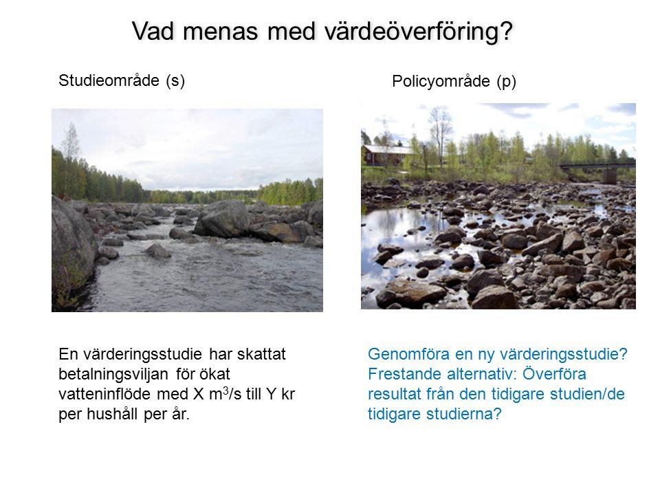 Vad menas med värdeöverföring? Studieområde (s) Policyområde (p) En värderingsstudie har skattat betalningsviljan för ökat vatteninflöde med X m 3 /s