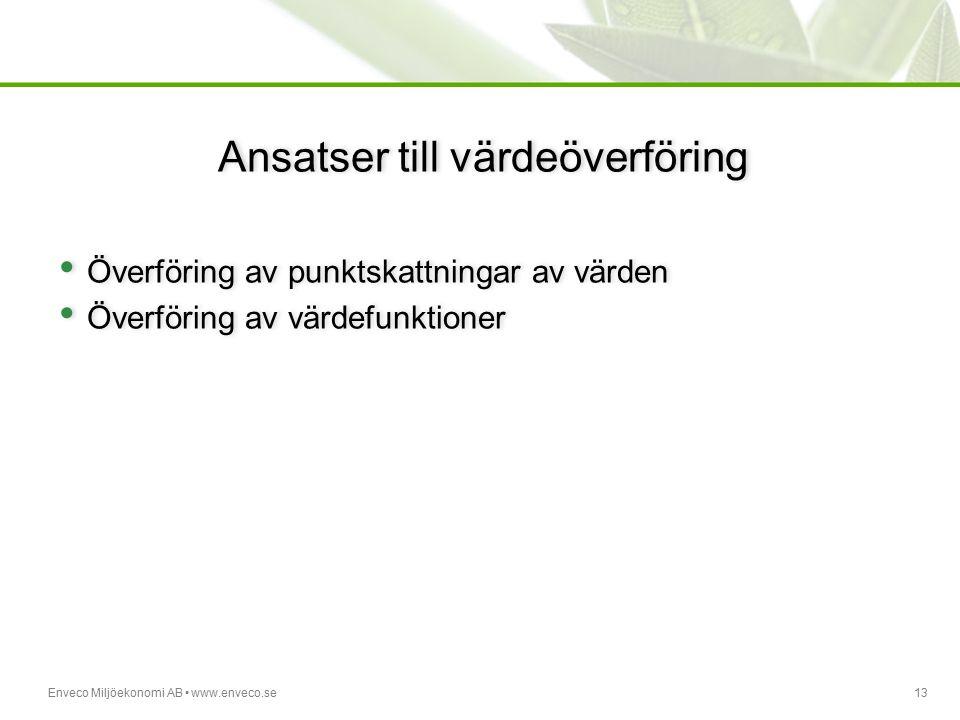 Enveco Miljöekonomi AB www.enveco.se13 Ansatser till värdeöverföring Överföring av punktskattningar av värden Överföring av värdefunktioner Överföring