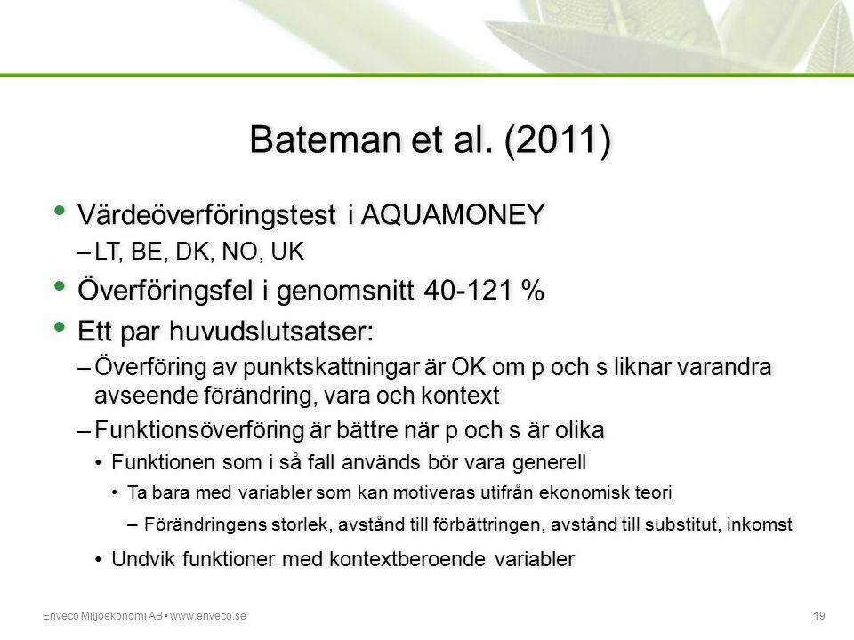 Enveco Miljöekonomi AB www.enveco.se19 Bateman et al. (2011) Värdeöverföringstest i AQUAMONEY –LT, BE, DK, NO, UK Överföringsfel i genomsnitt 40-121 %