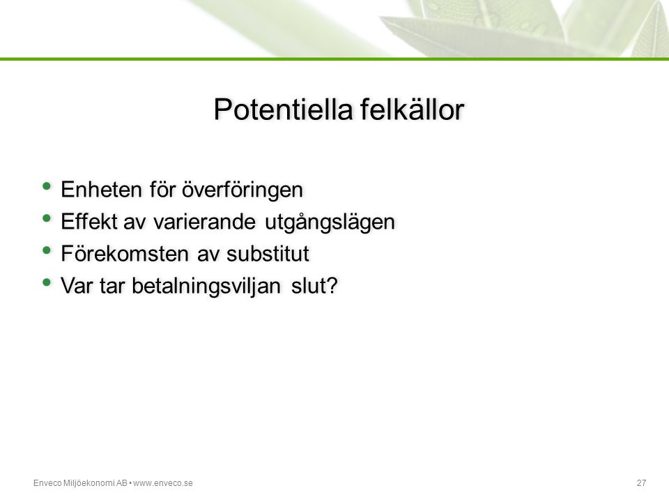 Enveco Miljöekonomi AB www.enveco.se27 Potentiella felkällor Enheten för överföringen Effekt av varierande utgångslägen Förekomsten av substitut Var t