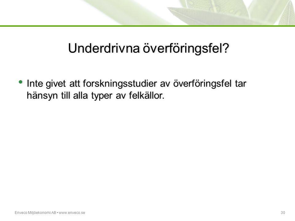 Enveco Miljöekonomi AB www.enveco.se30 Underdrivna överföringsfel? Inte givet att forskningsstudier av överföringsfel tar hänsyn till alla typer av fe