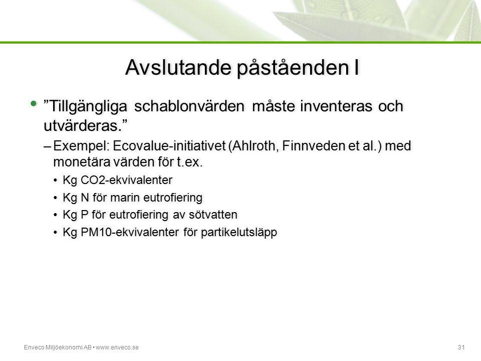 """Enveco Miljöekonomi AB www.enveco.se31 Avslutande påståenden I """"Tillgängliga schablonvärden måste inventeras och utvärderas."""" –Exempel: Ecovalue-initi"""