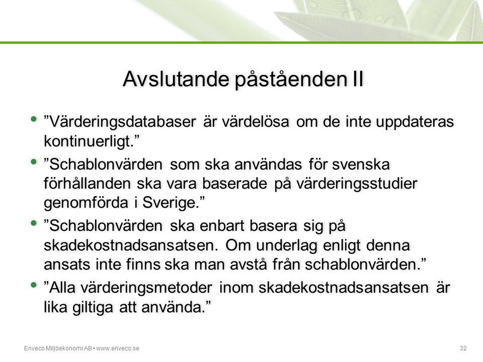 """Enveco Miljöekonomi AB www.enveco.se32 Avslutande påståenden II """"Värderingsdatabaser är värdelösa om de inte uppdateras kontinuerligt."""" """"Schablonvärde"""