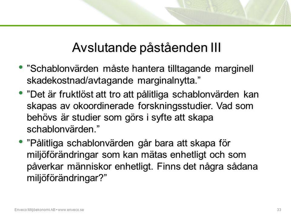 """Enveco Miljöekonomi AB www.enveco.se33 Avslutande påståenden III """"Schablonvärden måste hantera tilltagande marginell skadekostnad/avtagande marginalny"""