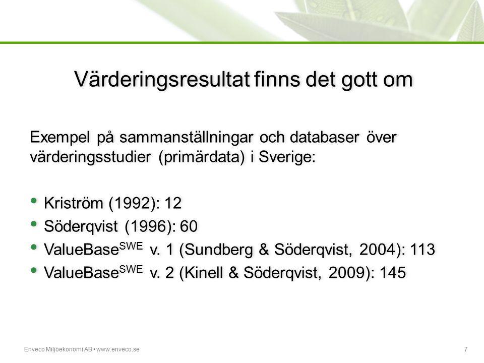Enveco Miljöekonomi AB www.enveco.se7 Värderingsresultat finns det gott om Exempel på sammanställningar och databaser över värderingsstudier (primärda