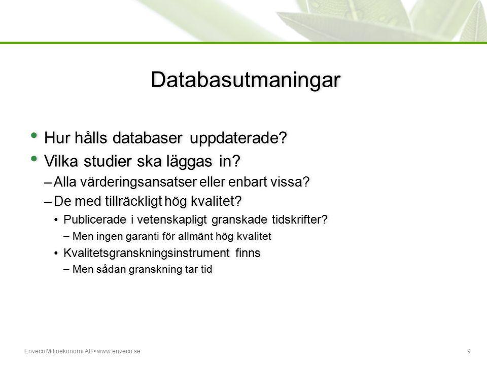 Enveco Miljöekonomi AB www.enveco.se9 Databasutmaningar Hur hålls databaser uppdaterade? Vilka studier ska läggas in? –Alla värderingsansatser eller e