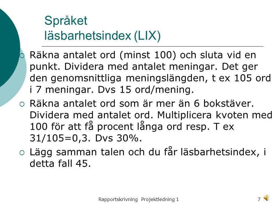Rapportskrivning Projektledning 17 Språket läsbarhetsindex (LIX)  Räkna antalet ord (minst 100) och sluta vid en punkt.