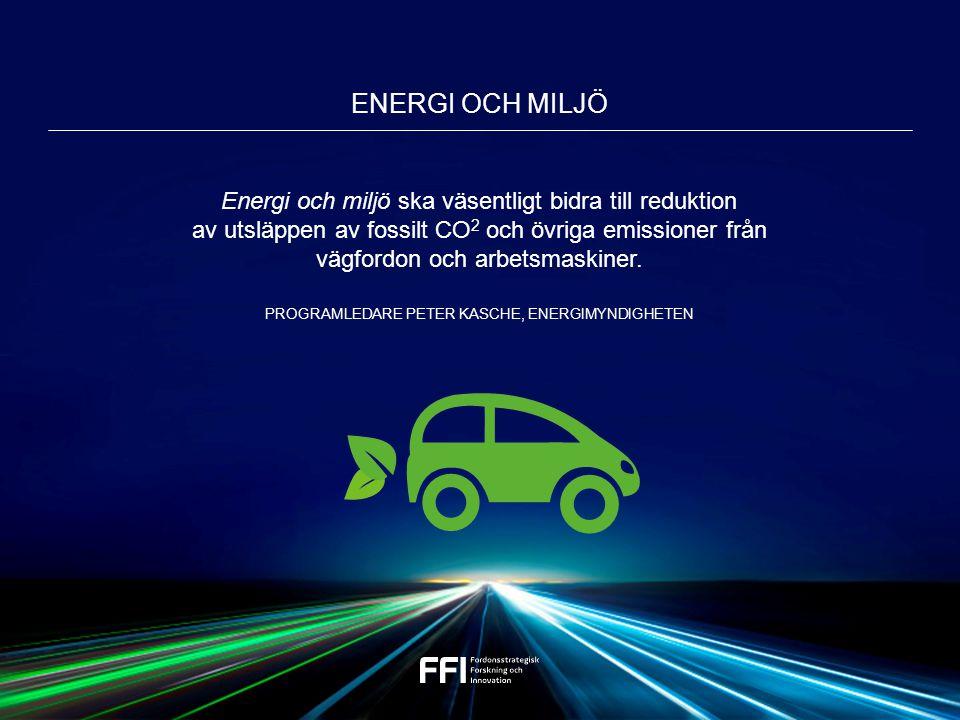 Energi och miljö ska väsentligt bidra till reduktion av utsläppen av fossilt CO 2 och övriga emissioner från vägfordon och arbetsmaskiner.