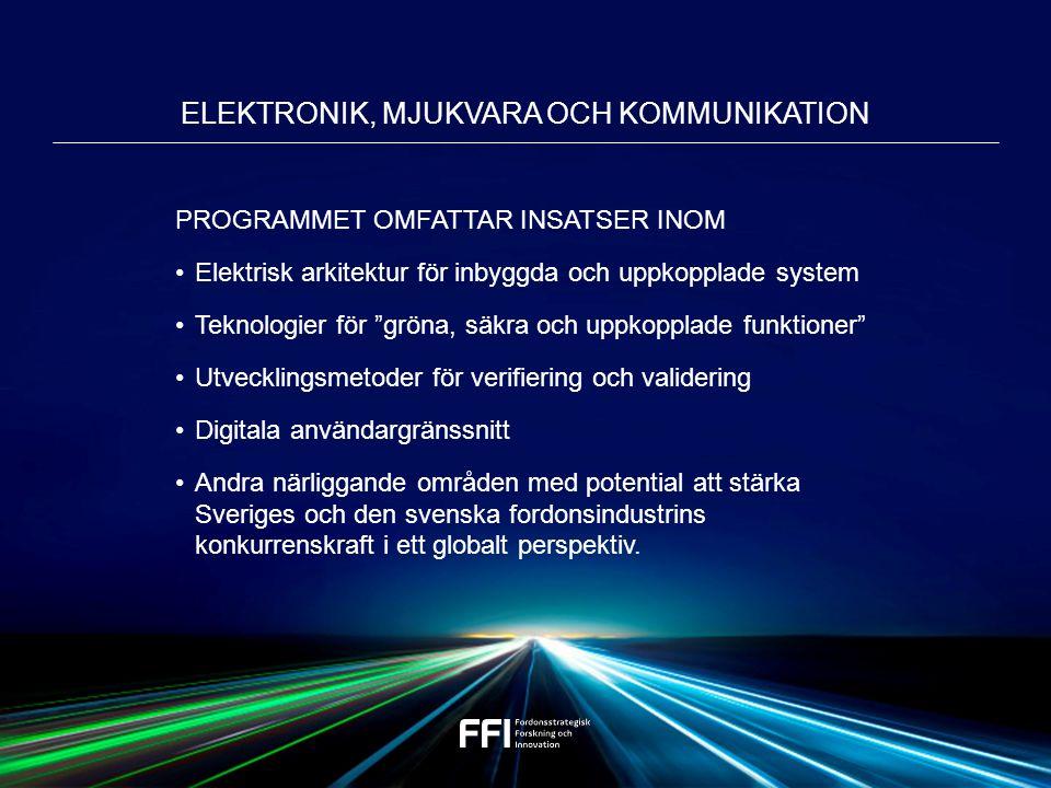 PROGRAMMET OMFATTAR INSATSER INOM Elektrisk arkitektur för inbyggda och uppkopplade system Teknologier för gröna, säkra och uppkopplade funktioner Utvecklingsmetoder för verifiering och validering Digitala användargränssnitt Andra närliggande områden med potential att stärka Sveriges och den svenska fordonsindustrins konkurrenskraft i ett globalt perspektiv.
