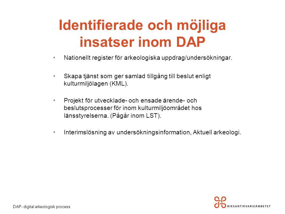 DAP- digital arkeologisk process Nationellt register för arkeologiska uppdrag/undersökningar. Skapa tjänst som ger samlad tillgång till beslut enligt