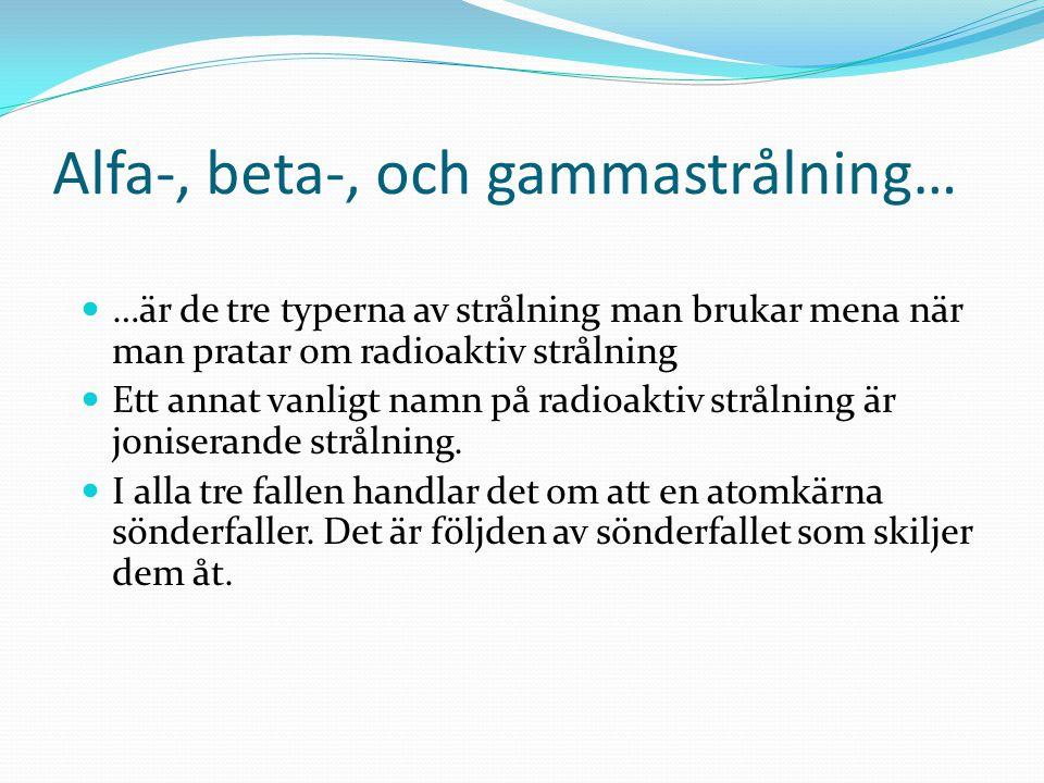Alfa-, beta-, och gammastrålning… …är de tre typerna av strålning man brukar mena när man pratar om radioaktiv strålning Ett annat vanligt namn på rad