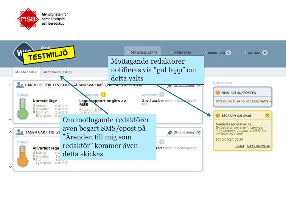 Mottagande redaktörer notifieras via gul lapp om detta valts Om mottagande redaktörer även begärt SMS/epost på Ärenden till mig som redaktör kommer även detta skickas