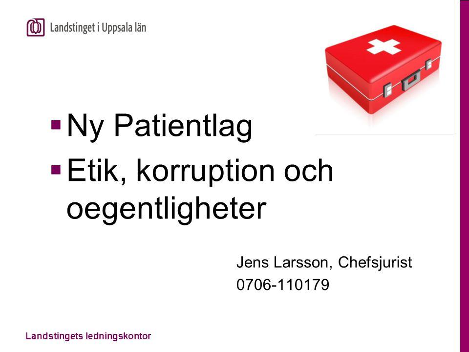 Landstingets ledningskontor  Ny Patientlag  Etik, korruption och oegentligheter Jens Larsson, Chefsjurist 0706-110179
