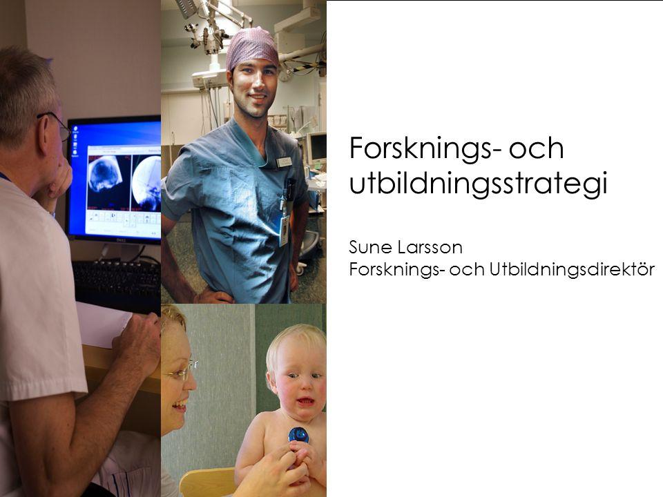 Forsknings- och utbildningsstrategi Sune Larsson Forsknings- och Utbildningsdirektör