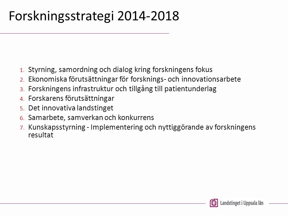 Forskningsstrategi 2014-2018 1. Styrning, samordning och dialog kring forskningens fokus 2. Ekonomiska förutsättningar för forsknings- och innovations