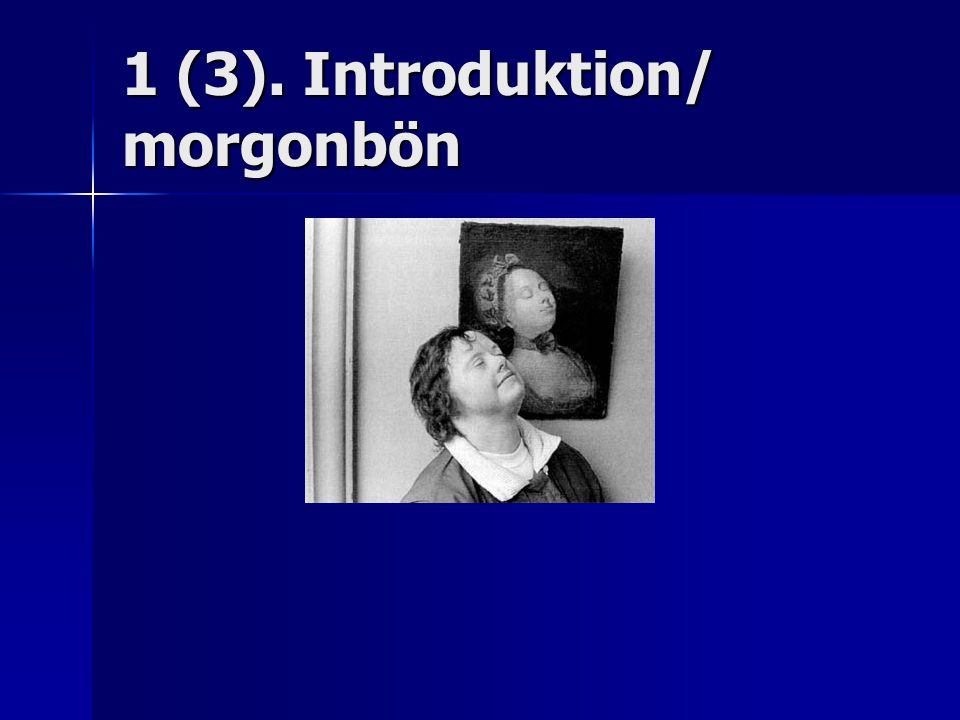 1 (3). Introduktion/ morgonbön