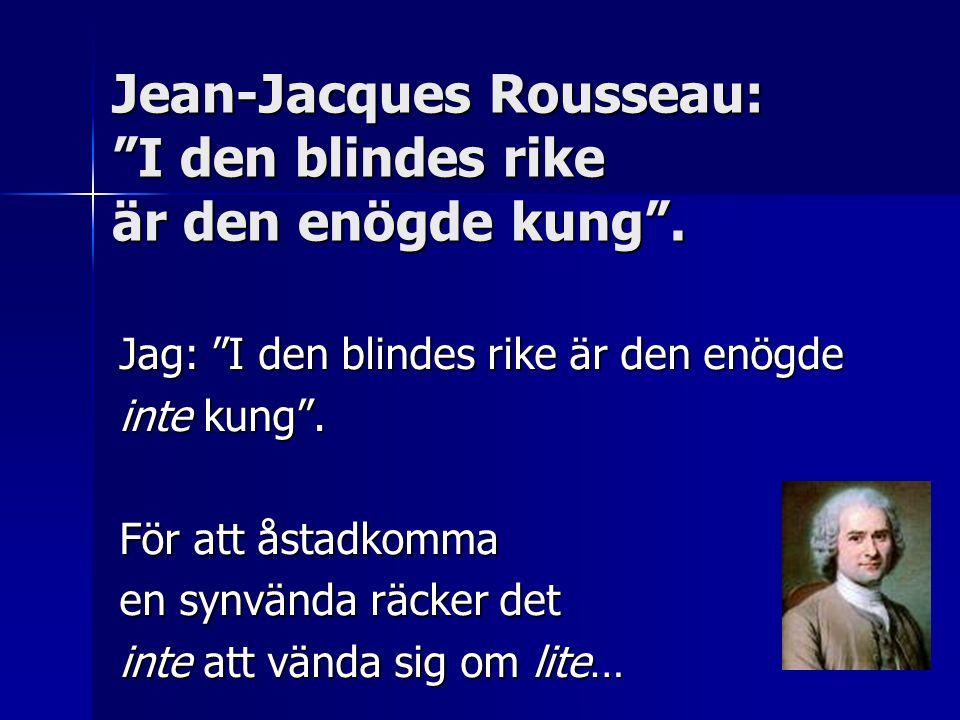 Jean-Jacques Rousseau: I den blindes rike är den enögde kung .