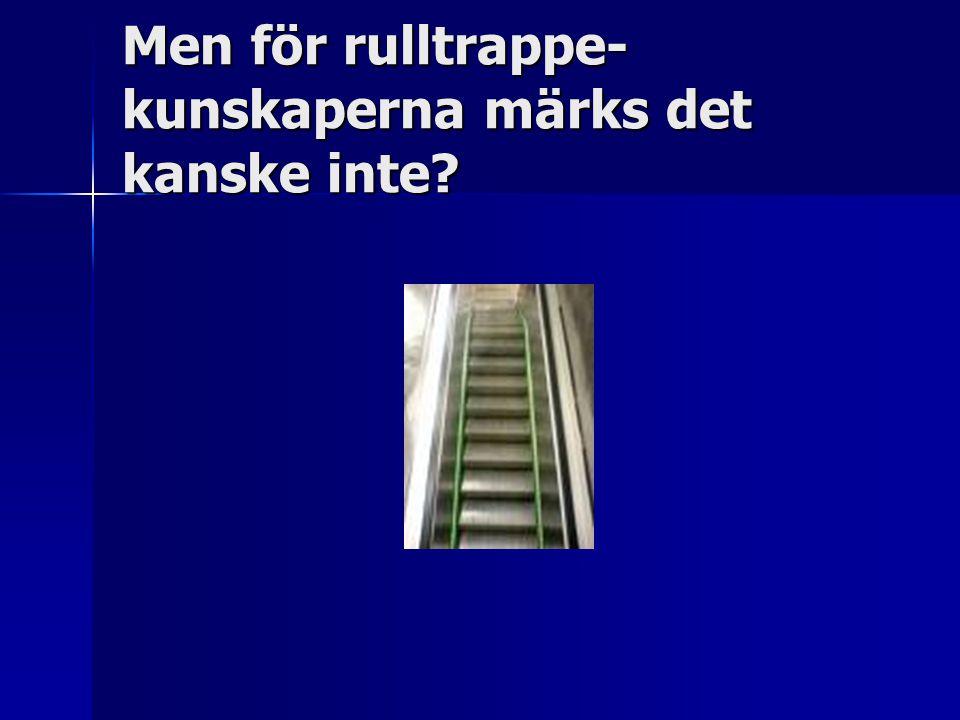 Men för rulltrappe- kunskaperna märks det kanske inte