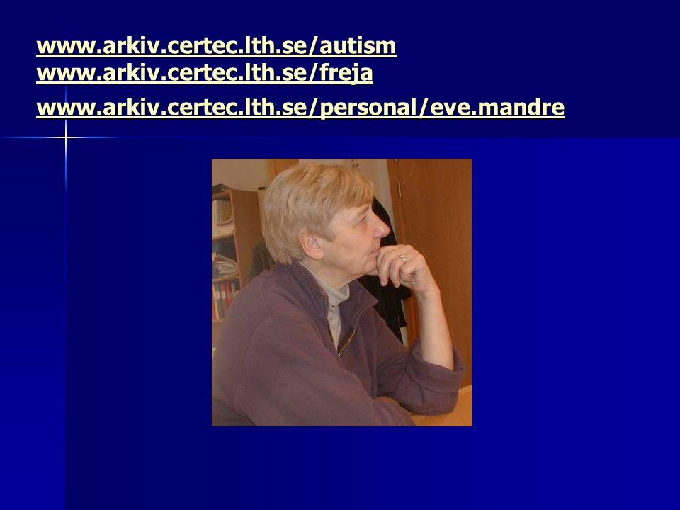 www.arkiv.certec.lth.se/autism www.arkiv.certec.lth.se/freja www.arkiv.certec.lth.se/personal/eve.mandre www.arkiv.certec.lth.se/autism www.arkiv.certec.lth.se/freja www.arkiv.certec.lth.se/personal/eve.mandre