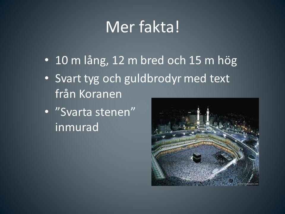 """Mer fakta! 10 m lång, 12 m bred och 15 m hög Svart tyg och guldbrodyr med text från Koranen """"Svarta stenen"""" inmurad"""
