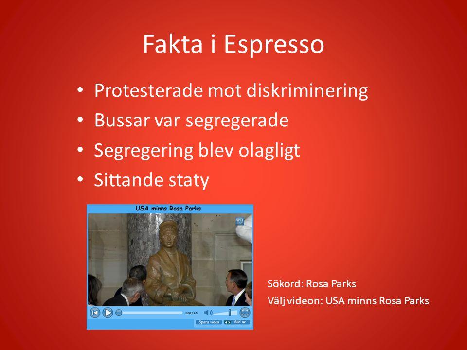 Fakta i Espresso Sökord: Rosa Parks Välj videon: USA minns Rosa Parks Protesterade mot diskriminering Bussar var segregerade Segregering blev olagligt Sittande staty