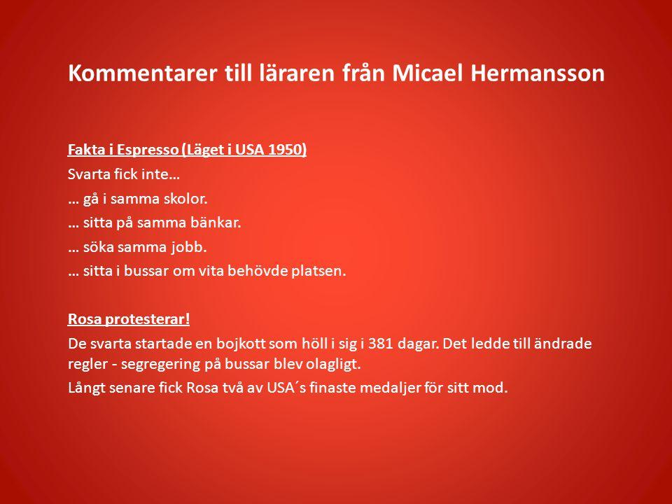 Kommentarer till läraren från Micael Hermansson Fakta i Espresso (Läget i USA 1950) Svarta fick inte… … gå i samma skolor.