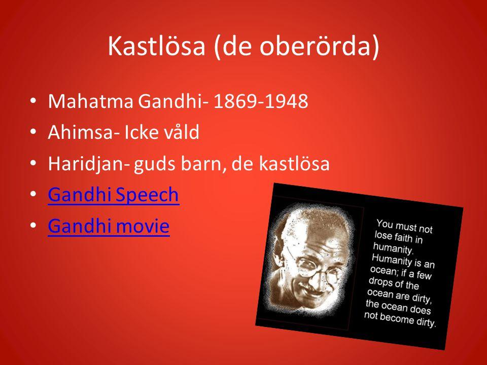 Kastlösa (de oberörda) Mahatma Gandhi- 1869-1948 Ahimsa- Icke våld Haridjan- guds barn, de kastlösa Gandhi Speech Gandhi movie