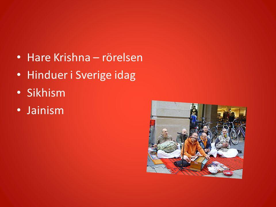 Hare Krishna – rörelsen Hinduer i Sverige idag Sikhism Jainism
