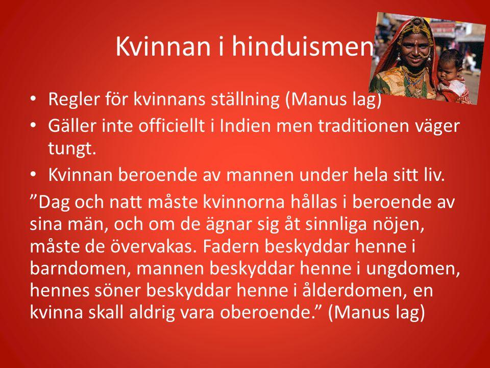 Kvinnan i hinduismen Regler för kvinnans ställning (Manus lag) Gäller inte officiellt i Indien men traditionen väger tungt. Kvinnan beroende av mannen