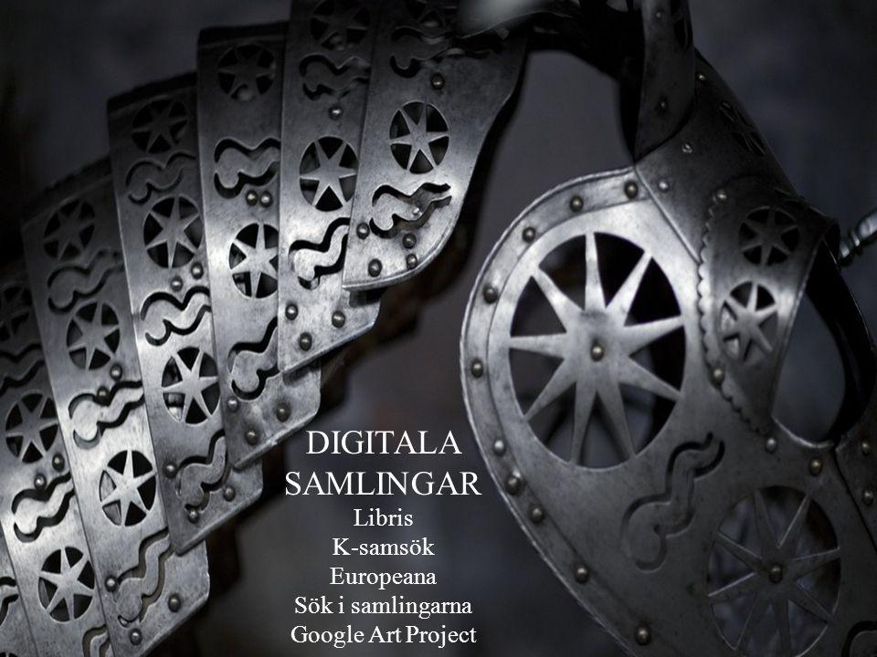 DIGITALA SAMLINGAR Libris K-samsök Europeana Sök i samlingarna Google Art Project