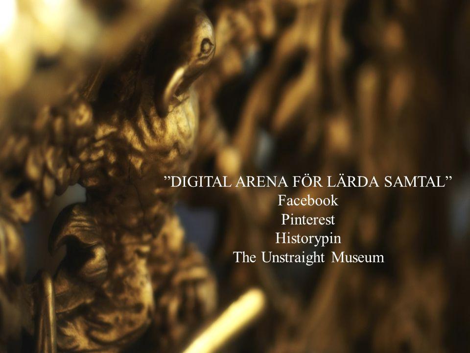 """""""DIGITAL ARENA FÖR LÄRDA SAMTAL"""" Facebook Pinterest Historypin The Unstraight Museum"""