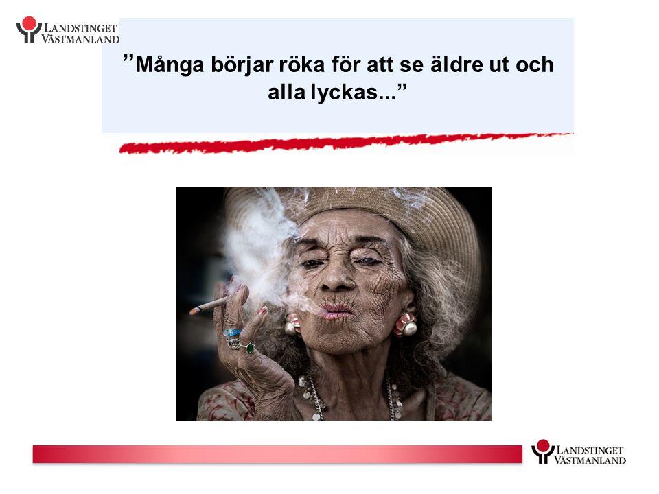 """"""" Många börjar röka för att se äldre ut och alla lyckas..."""""""