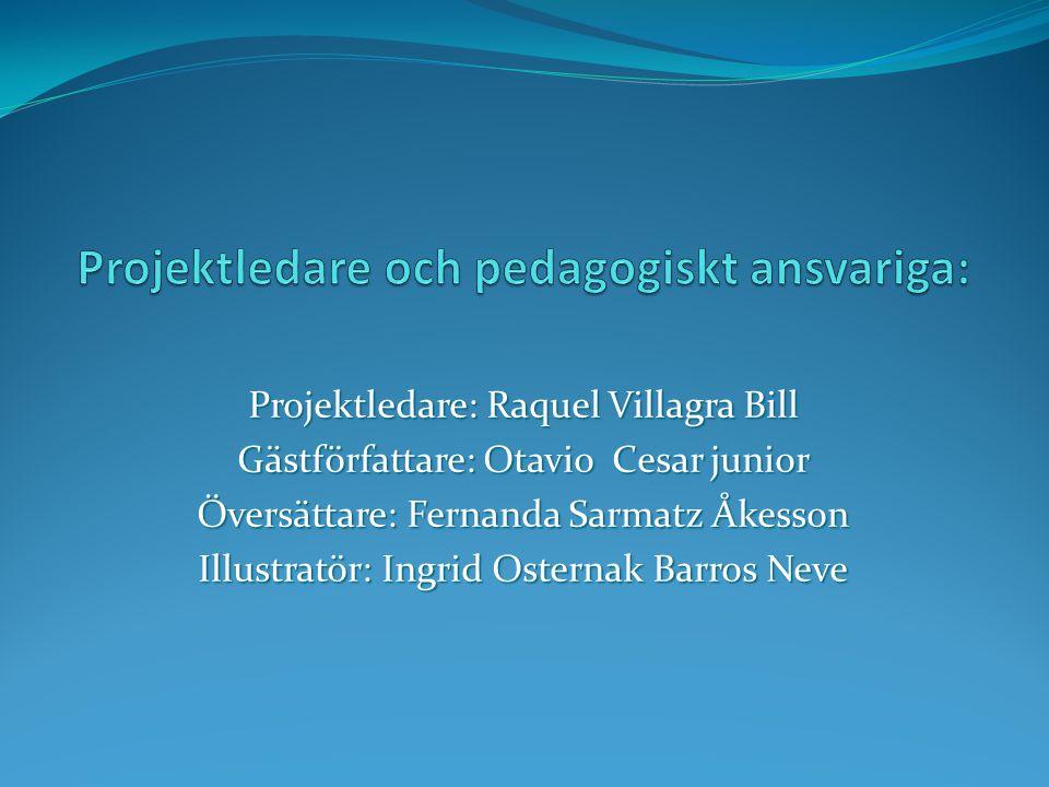 Projektledare: Raquel Villagra Bill Gästförfattare: Otavio Cesar junior Översättare: Fernanda Sarmatz Åkesson Illustratör: Ingrid Osternak Barros Neve