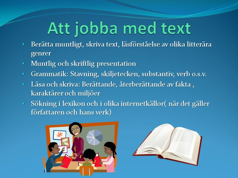 Berätta muntligt, skriva text, läsförståelse av olika litterära genrer Berätta muntligt, skriva text, läsförståelse av olika litterära genrer Muntlig