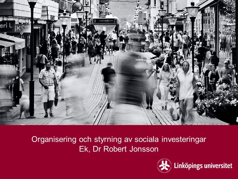 Organisering och styrning av sociala investeringar Ek, Dr Robert Jonsson