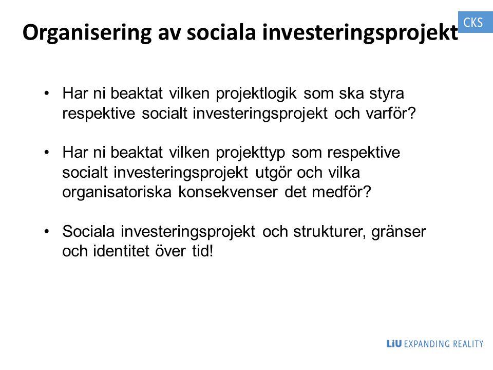 Organisering av sociala investeringsprojekt Har ni beaktat vilken projektlogik som ska styra respektive socialt investeringsprojekt och varför? Har ni